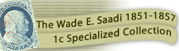 The Wade E. Saadi 1851-1857 1c Specialized Collection